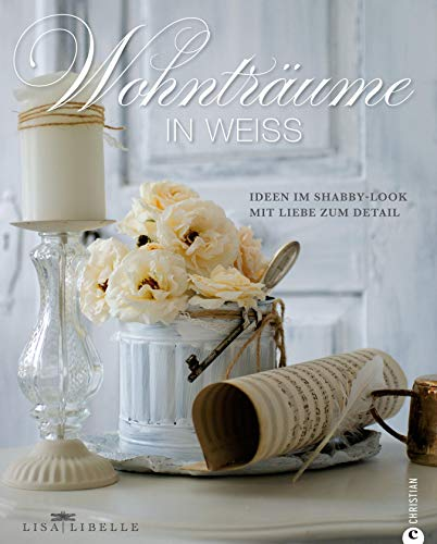 Wohnträume in weiss - das Einrichtungsbuch: Inspiration und Ideen für die...