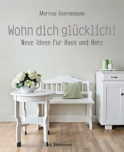 Wohn dich glücklich! Neue Ideen für Haus und Herz. Einfache Wohnideen mit Stil,...